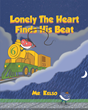 "Author Mr. Kelso's Newly Released ""Lonely The Heart Finds His Beat"" is a Playful Tale of One Lonely Heart Trying to Find Happiness in the Land of Hearts."