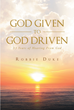 "Author Robbie Duke's Newly Released ""God Given to God Driven: 33 Years of Hearing from God"" is a Walk Through Scripture That Opens the Mind to Exciting Possibilities"