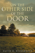 "Author David Bilderback's Newly Released ""On the Other Side of the Door"" is a Collection of Essays Inspired by the Promise of a Close and Loving Relationship With Jesus"