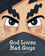 "Author Hayley Cummings's Newly Released ""God Loves Bad Guys"" is a Charming and Whimsical Tale Reminding Readers That God's Love is Unconditional"