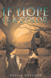 "Author Denise Meagher's Newly Released ""If Hope Is a Color"" is a Gripping Story of Survival and Hope on an American Farm at the Dawn of World War II"