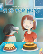 "Irina Wooden Heisey's Newly Released ""H is for Hunt"" is a Charming Tale of a Little Girl Whose Love and Compassion Helps her see God's Beauty in a Scruffy Shelter Dog"