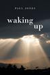 "Author Paul Jones's new book ""Waking Up"" is a dramatic play about the life of Jake Martin, a man beset by many trials and challenges to his faith and spiritual life."