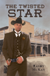 """Author Randy McKay's new book """"The Twisted Star"""" is a potent Western crime drama pitting vigilantes against the corrupt and murderous sheriff of a lawless frontier town."""