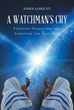 """Author Amber Albrecht's New Book """"A Watchman's Cry: Exposing Deceptions and Surviving the Last Days"""" is a Practical Guide to the Apocalyptic Prophesy in Scripture"""