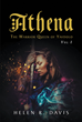 "Author Helen R. Davis's Newly Released ""Athena: The Warrior Queen of Yavdolo, Vol. 1"" Introduces a Girl of Great Courage who Embarks on Many Adventures to Save her World"