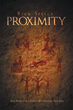 "Rick Spelce Newly Released ""PROXIMITY"" is a Book That will Help its Readers Find a Path That will Lead Them Closer to God"