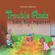 "Author Deborah Anderson's newly released ""Trouble Finds Toby Tan Squirrel"" is the tale of Toby's adventure inside the Big People's house."