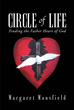 "Author Margaret Mansfield's Newly Released ""Circle of Life: Finding the Father Heart of God"" is a Book of Guidance about Preparing for the Return of Jesus Christ"