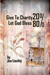 "Author Jon Liechty's newly released ""Give to Charity 20% Let God Bless 80%"" is the memoir of a man born in 1926 rural North Dakota and raised with a deep faith in God"