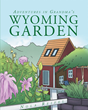 "Author Nola Reifel's newly released ""Adventures In Grandma's Wyoming Garden"" is the tale of summertime adventures with Happy the Rabbit."