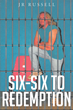 """Author JR Russell 's Newly Released """"Six-Six to Redemption"""" is an Honest Poetic Narrative about God's Love, Written While the Author Served a Ten-year Prison Sentence"""