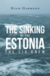 "Author Hugh Hammond's new book ""The Sinking of the Estonia: The CIA Knew"" is a Fictionalized Account of the 1994 Sinking of the Car Ferry ""Estonia"" by the Russian Mafia"