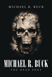 """Author Michael Buck's new book """"Michael R. Buck- The Dead Poet"""" is a searingly personal collection of poetry that lays bare the agony of addiction, loss, and heartbreak."""