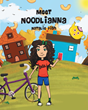 "Author Natalie Fish's New Book ""Meet Noodlianna"" is the Sweet and Charming Tale of a Young Girl who Enjoys a very Special Day with her Aunt and Two Best Friends"