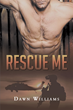 "Dawn Williams's new book ""Rescue Me"" is a gripping romantic drama in which the lives of two people with intense personal commitments collide and are changed forever."