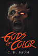 """Author C. H. Baum's new book """"Gods of Color: Book One"""" is a potent medieval fantasy of good versus evil in a brutal world of magic, sorcery, and human sacrifice."""