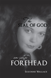 "Suzonne Wallace's new book ""The Seal Of God On Your Forehead"" is a religious and emotional work compiled of messages from God and faithful poetry."