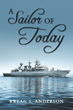 "Kreag S. Anderson's New Book ""A Sailor of Today"" is an Entertaining and Enlightening Window into the Life of a Navy Veteran"