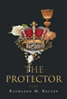 """Author Kathleen M. Kelley's New Book """"The Protector"""" is a Gripping Work of Historical Fiction Based on the Controversial Life of King Richard III of England"""