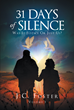 """Author J. C. Foster's Newly Released """"31 Days of Silence; Was It Justice or Just Us?"""" is a True Story of Prison, Hope, and a Struggle for Faith Through a Difficult Time"""