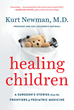Healing Children: A Surgeon's Stories From the Frontiers of Pediatric Medicine Makes the Case for Putting Children at the Center of the National Conversation on Health