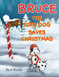 """Author Buck Boylan's New Book """"Bruce the Fire Dog Saves Christmas"""" is an Entertaining Spin off of a Traditional Christmas Tale."""