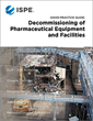 New ISPE Good Practice Guide: Decommissioning of Pharmaceutical Equipment and Facilities Is the Essential Toolbox to Aid in the Decommissioning Process