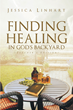 "Author Jessica Linhart's Newly Released ""Finding Healing in God's Backyard"" is a Guide to the Therapeutic Properties of the Essential Oils Described in the Bible."