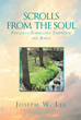 """Author Joseph W. Lee's Newly Released """"Scrolls from the Soul Presents Scrolling through the Bible"""" is a Collection of Inspiring Reflections Inspired by the Word of God."""