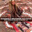 shamanism, spiritual, journeys, sacred, retreats, healing, awakening, meditation, consciousness, podcast, breathing