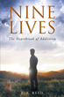 "Author J. A. Reed's Newly Released ""Nine Lives: The Heartbreak of Addiction"" is the Poignant Account of a Mother's Journey Through her Son's Battle with Drug Addiction"