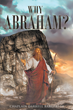 "Author Chaplain Darrell Bargfrede's Newly Released ""Why Abraham?"" is An In-depth Look at the Man Chosen by God to Become the Father of Nations and of His People."