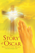 "Author Hananah Lee Grace's Newly Released ""The Story of Oscar"" is an Inspiring Journal of the Fallout from an Unexpected Gift, and Joy Found When Accepting God's Plan"