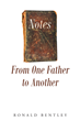 "Author Ronald Bentley's Newly Released ""Notes from One Father to Another"" is a Collection of Biblical Verses Juxtaposed with Modern Anecdotes and Observations"