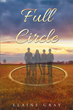 "Elaine Gray's Newly Released ""Full Circle"" Is a Captivating Novel of Family Secrets, Devastating Consequences, and the Pain and Struggles Endured"