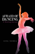 "Author Lisa Schea's Newly Released ""Afraid of Dancing: A Healing Journey"" Recounts the Author's Experiences from the Perspectives of Her Multiple Personalities"