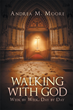 "Author Andrea M. Moore's Newly Released ""Walking with God: Week by Week, Day by Day"" is a Fifty-Two-Week Guide to Emulating Jesus and Becoming Active in God's Kingdom"