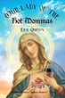 """Author Rex Quinn's New Book """"Our Lady of the Hot Mommas"""" is an Irreverent Tale Focused on the Very Un-holy Handmaid Chosen by the Virgin Mary to Assist her on Earth"""
