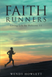 "Author Wendy Howlett's Newly Released ""Faith Runners: Living Life by Hebrews 11"" is a Study of Scripture to Empower Readers to Run the Marathon of their Spiritual Life"