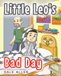 "Dale Allen's New Book ""Little Leo's Bad Day"" is an Inspiring Children's Book That Teaches Optimism and Responsibility."