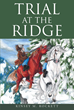 "Author Kinsey Rockett's Newly Released ""Trial at the Ridge"" is a Gripping Story of a Western Farming Family's Struggle to Keep their Farm in the Lean Years of the 1920s"