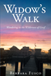 "Author Barbara Fusco's Newly Released ""Widow's Walk: Wandering in the Wilderness of Grief"" Reveals the Path to a New Life After the Death of a Loved One"