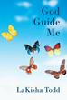 "Author LaKisha Todd's New Book ""God Guide Me"" Is a Simple, Heartfelt Book of Prayers from the Author Herself"