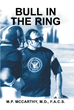 "Author Dr. Michael McCarthy's New Book ""Bull in the Ring"" is an Engaging Memoir Recounting the Intersection of Medicine, the Military, and Athletics at a Naval Hospital."