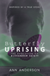 "Ann Anderson's New Book ""Butterfly Uprising"" is Bold and Stimulating and Takes a Provocative, Uncompromising Look at the Metamorphosis of One Woman's Life."