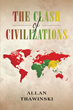 "Author Allan Trawinski's New Book ""The Clash of Civilizations"" is a Challenge to the Hypothesis that the Conflict in the Middle East Originated with the State of Israel"
