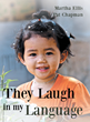 "Authors Martha Ellis and Pat Chapman's New Book ""They Laugh in My Language"" Offers Unique Snapshots of the Most Precious and Smallest People in the World—Children"