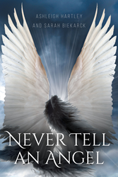"""Ashleigh Hartley's and Sarah Biekarck's New Book """"Never Tell An Angel"""" is About a Teenager's Struggles Following the Death of his Boyfriend, and the Secrets he Uncovers"""