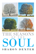 "Sharon Dexter's New Book ""The Seasons of the Soul"" is a Christian Devotional that Teaches Readers to Grow in God Through All of the Emotional States They May Experience."
